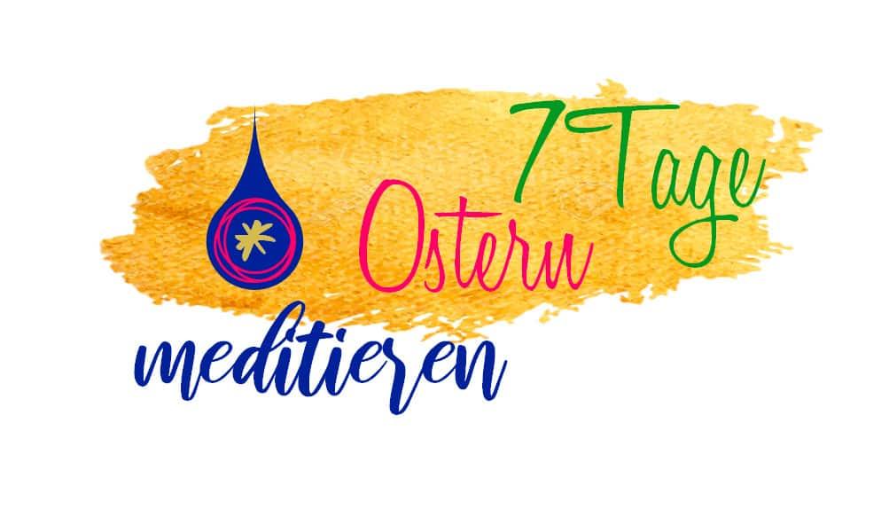 7-Tages-Meditationen zu Ostern 2019 von Ruediger Dahlke und Dawson Church