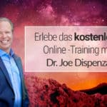 Dr. Joe Dispenza: Online-Training mit vier kostenlosen Videos