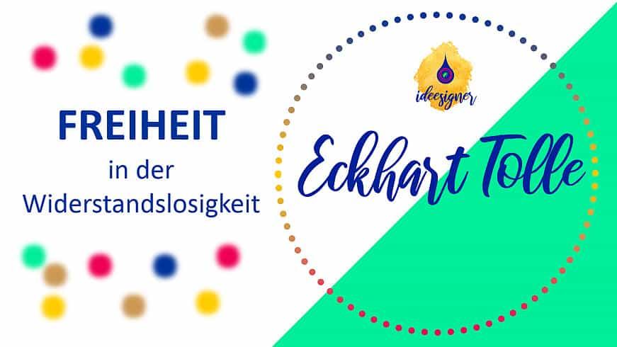 """Eckhart Tolle: Freiheit in der Widerstandslosigkeit. Gedanken zum YouTube-Video """"Küss' den Frosch""""."""