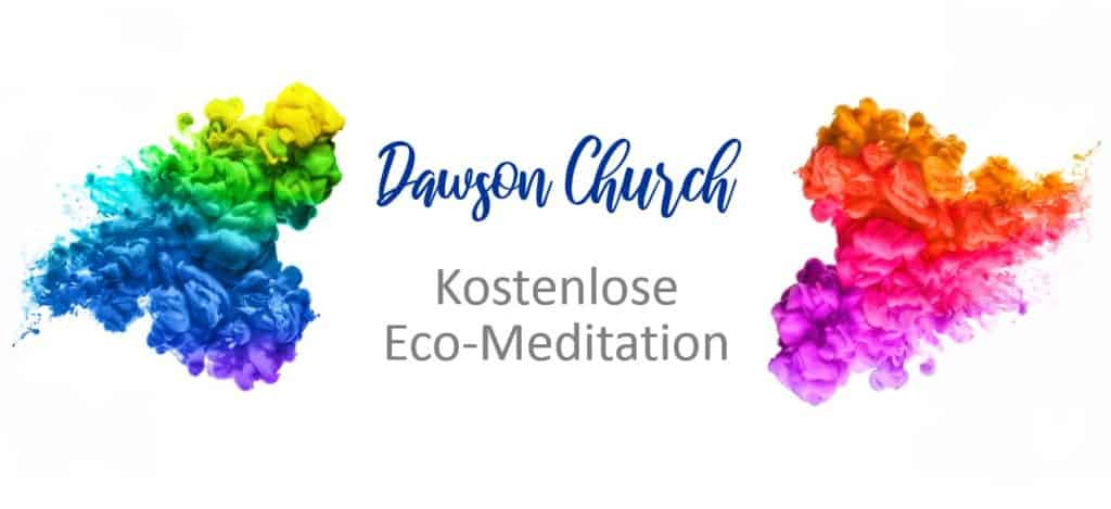 Dawson Church's Eco-Meditation zur Auflösung von Angst vor Infektionskrankheiten. Kostenlos.
