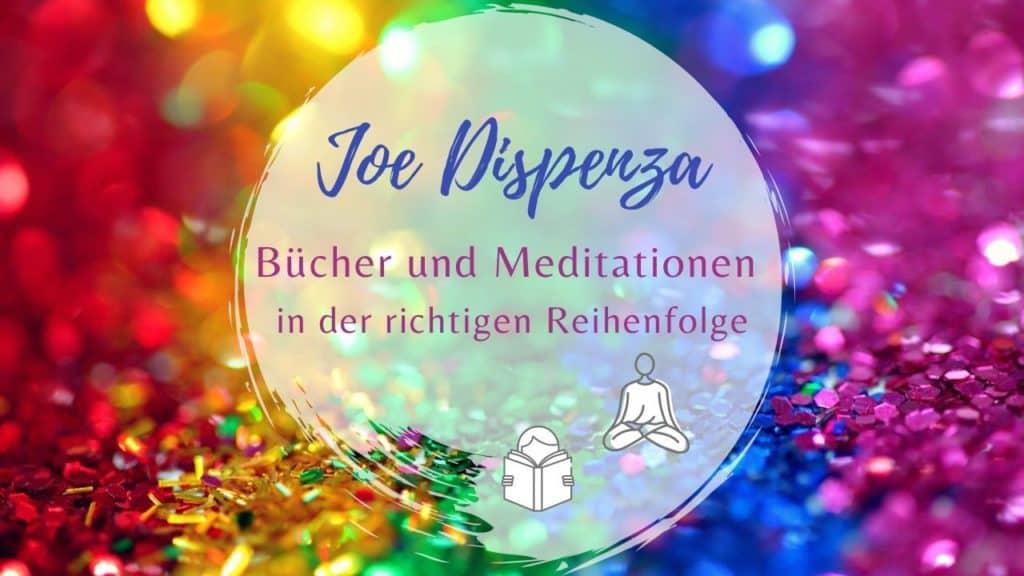Bücher und Meditationen von Joe Dispenza in der richtigen Reihenfolge